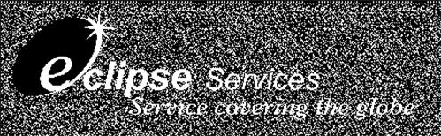 ECLIPSE SERVICES SERVICES COVERING THE GLOBE