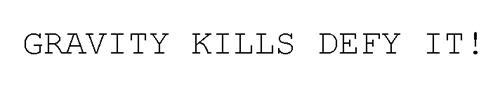 GRAVITY KILLS DEFY IT!
