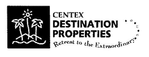 CENTEX DESTINATION PROPERTIES RETREAT TO THE EXTRAORDINARY