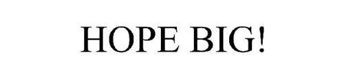 HOPE BIG!