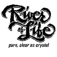 RIVER OF LIFE PURE, CLEAR AS CRYSTAL