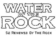 WATER OF THE ROCK BE RENEWED BY THE ROCK