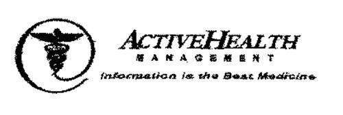 ACTIVE HEALTH MANAGEMENT INFORMATION IS THE BEST MEDICINE