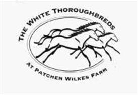 THE WHITE THOROUGHBREDS AT PATCHEN WILKES FARM