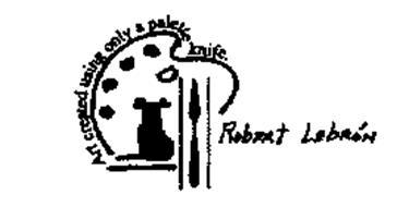 ART CREATED USING ONLY A PALETTE KNIFE ROBERT LEBRÓN