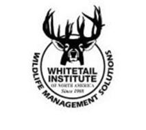 WILDLIFE MANAGEMENT SOLUTIONS WHITETAIL INSTITUTE OF NORTH AMERICA SINCE 1988