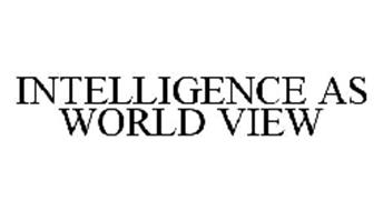 INTELLIGENCE AS WORLD VIEW