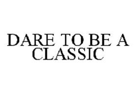 DARE TO BE A CLASSIC