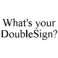 WHAT'S YOUR DOUBLESIGN?