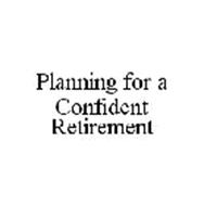 PLANNING FOR A CONFIDENT RETIREMENT