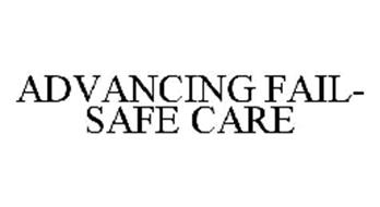 ADVANCING FAIL-SAFE CARE