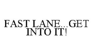 FAST LANE...GET INTO IT!