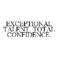 EXCEPTIONAL TALENT. TOTAL CONFIDENCE.