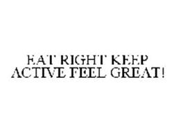 EAT RIGHT KEEP ACTIVE FEEL GREAT!