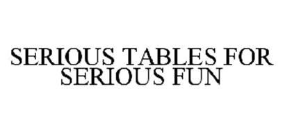 SERIOUS TABLES FOR SERIOUS FUN
