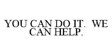 YOU CAN DO IT.  WE CAN HELP.