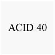 ACID 40