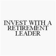 INVEST WITH A RETIREMENT LEADER