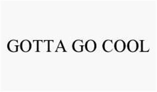 GOTTA GO COOL