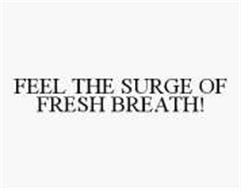 FEEL THE SURGE OF FRESH BREATH!