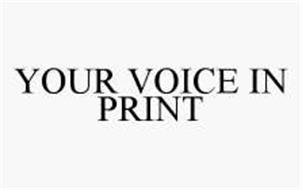 YOUR VOICE IN PRINT