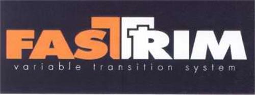 FASTRIM VARIABLE TRANSITION SYSTEM