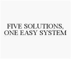 FIVE SOLUTIONS, ONE EASY SYSTEM
