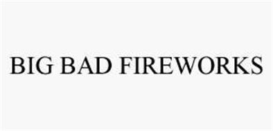 BIG BAD FIREWORKS