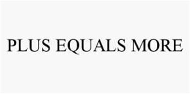 PLUS EQUALS MORE