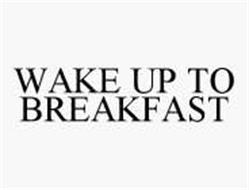 WAKE UP TO BREAKFAST