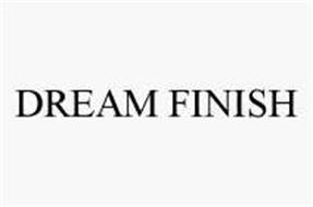 DREAM FINISH