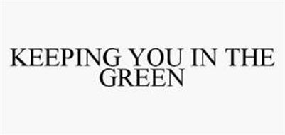 KEEPING YOU IN THE GREEN
