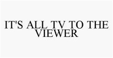 IT'S ALL TV TO THE VIEWER