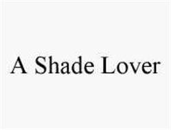 A SHADE LOVER