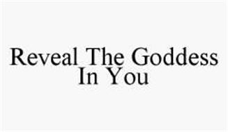 REVEAL THE GODDESS IN YOU