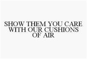 SHOW THEM YOU CARE WITH OUR CUSHIONS OF AIR