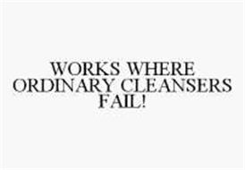 WORKS WHERE ORDINARY CLEANSERS FAIL!