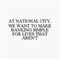 AT NATIONAL CITY, WE WANT TO MAKE BANKING SIMPLE FOR LIVES THAT AREN'T