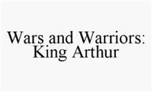 WARS AND WARRIORS: KING ARTHUR