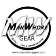 MW MANWHORE GEAR RELAX. I'M A PROFESSIONAL WWW.MANWHOREGEAR.COM