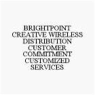 BRIGHTPOINT CREATIVE WIRELESS DISTRIBUTION CUSTOMER COMMITMENT CUSTOMIZED SERVICES