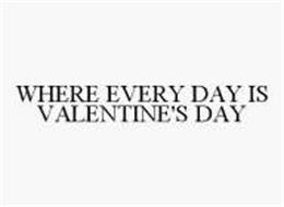WHERE EVERY DAY IS VALENTINE'S DAY