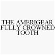 THE AMERIGEAR FULLY CROWNED TOOTH