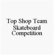 TOP SHOP TEAM SKATEBOARD COMPETITION