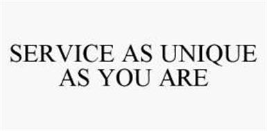 SERVICE AS UNIQUE AS YOU ARE
