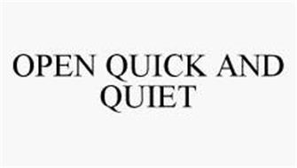 OPEN QUICK AND QUIET