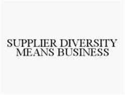 SUPPLIER DIVERSITY MEANS BUSINESS
