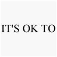 IT'S OK TO
