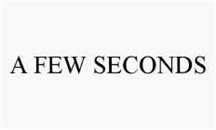 A FEW SECONDS