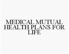 MEDICAL MUTUAL HEALTH PLANS FOR LIFE